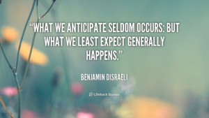 quote-benjamin-disraeli-what-we-anticipate-seldom-occurs-but-what-44955